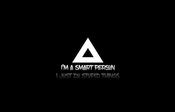 Wallpaper People, Smart, Stupid, Things, Do, I'm Smart, I